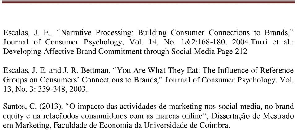 Bettmn, You Are Wht They Et: The Influence of Reference Groups on Consumers Connections to Brnds, Journl of Consumer Psychology, Vol. 13, No.