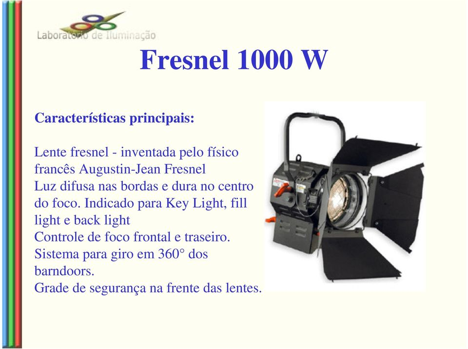 Indicado para Key Light, fill light e back light Controle de foco frontal e