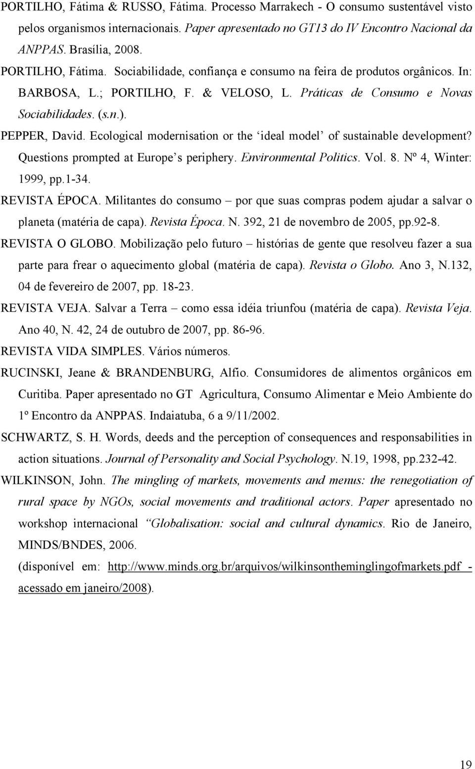 Ecological modernisation or the ideal model of sustainable development? Questions prompted at Europe s periphery. Environmental Politics. Vol. 8. Nº 4, Winter: 1999, pp.1-34. REVISTA ÉPOCA.