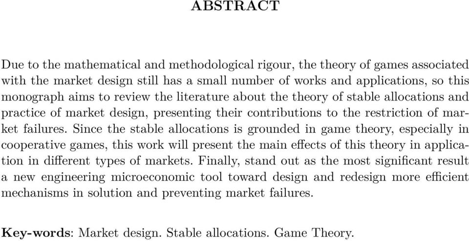 Since the stable allocations is grounded in game theory, especially in cooperative games, this work will present the main effects of this theory in application in different types of markets.