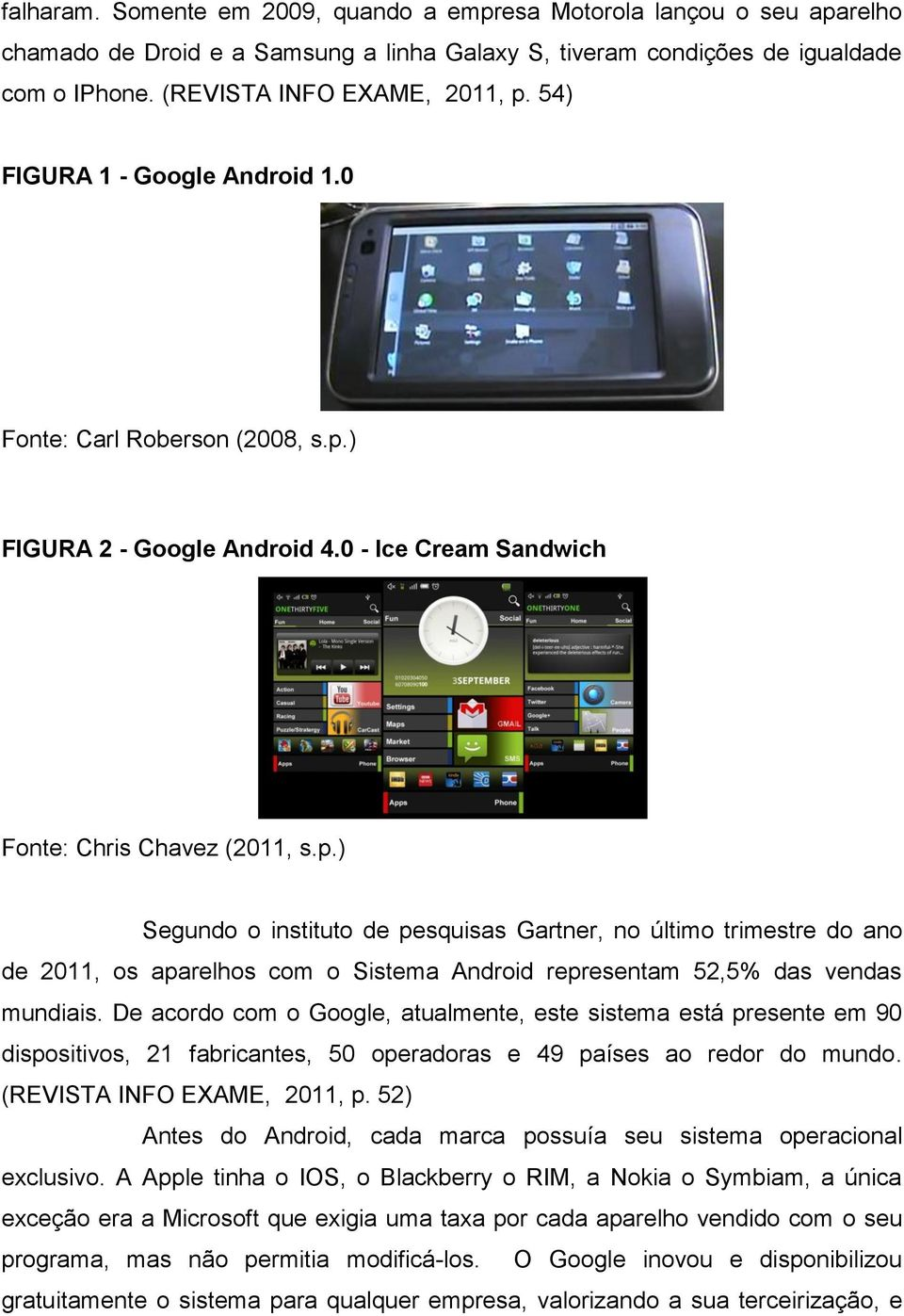 ) FIGURA 2 - Google Android 4.0 - Ice Cream Sandwich Fonte: Chris Chavez (2011, s.p.