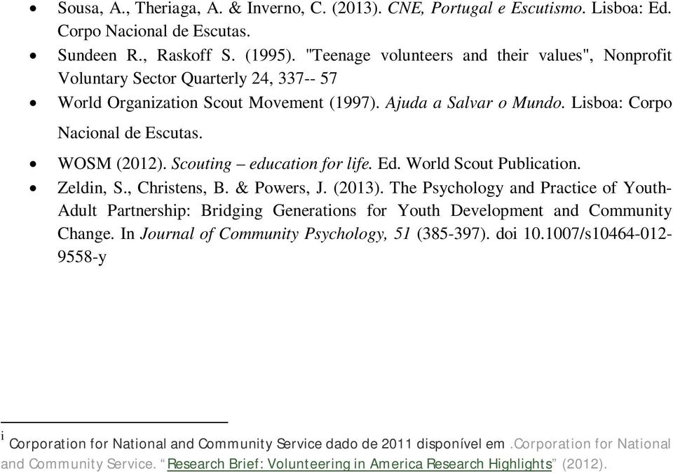 WOSM (2012). Scouting education for life. Ed. World Scout Publication. Zeldin, S., Christens, B. & Powers, J. (2013).