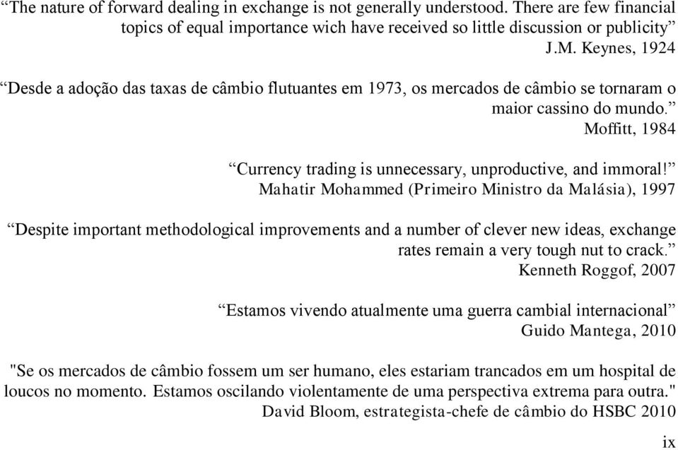 Moffitt, 1984 Currency trading is unnecessary, unproductive, and immoral!