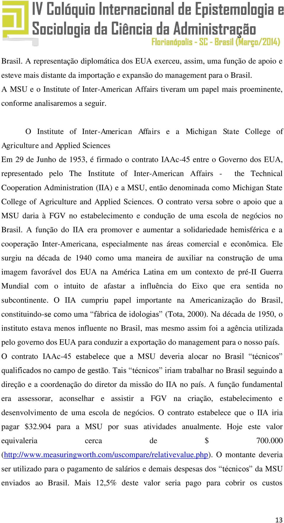 O Institute of Inter-American Affairs e a Michigan State College of Agriculture and Applied Sciences Em 29 de Junho de 1953, é firmado o contrato IAAc-45 entre o Governo dos EUA, representado pelo