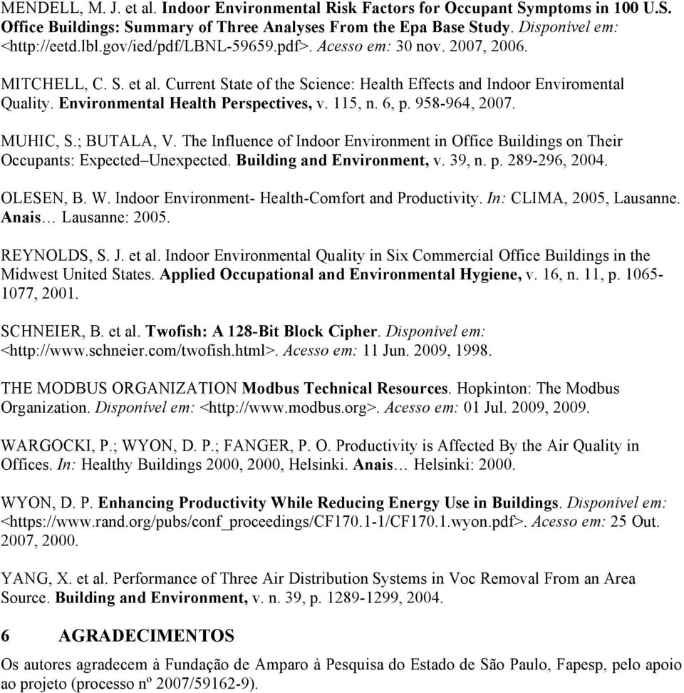 115, n. 6, p. 958-964, 2007. MUHIC, S.; BUTALA, V. The Influence of Indoor Environment in Office Buildings on Their Occupants: Expected Unexpected. Building and Environment, v. 39, n. p. 289-296, 2004.