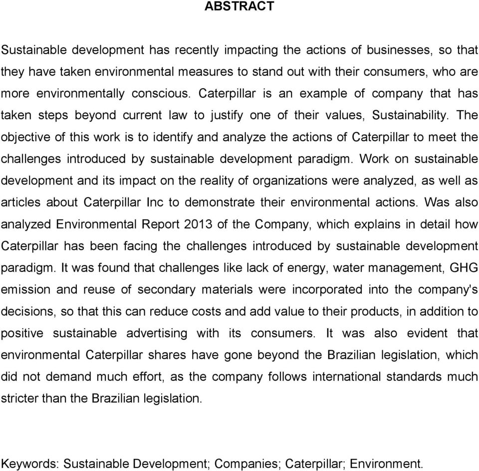 The objective of this work is to identify and analyze the actions of Caterpillar to meet the challenges introduced by sustainable development paradigm.