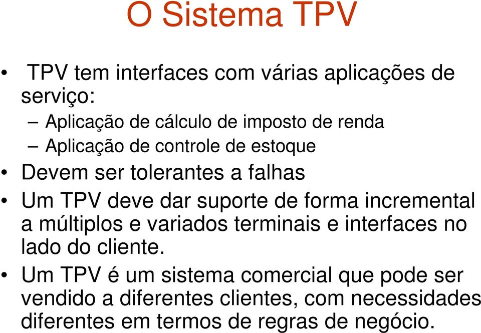incremental a múltiplos e variados terminais e interfaces no lado do cliente.