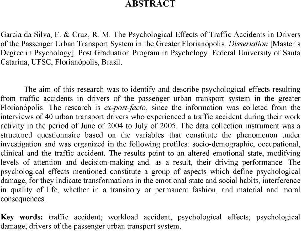 The aim of this research was to identify and describe psychological effects resulting from traffic accidents in drivers of the passenger urban transport system in the greater Florianópolis.