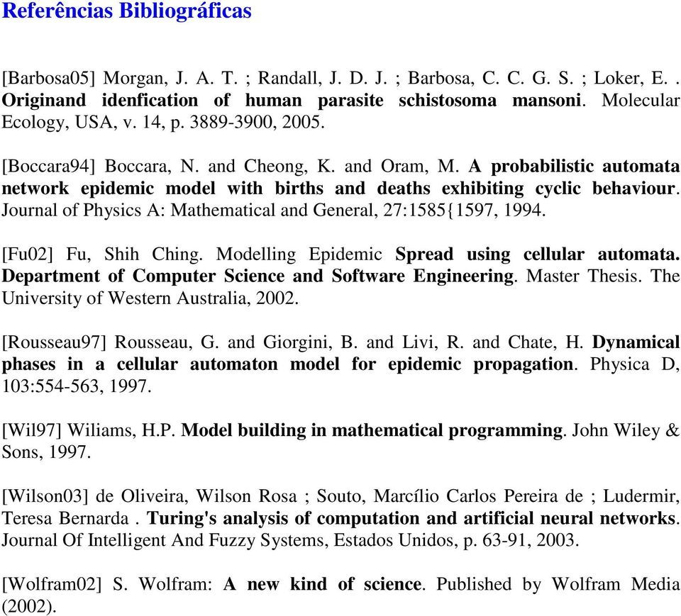 Journal of Physics A: Mathematical and General, 27:1585{1597, 1994. [Fu02] Fu, Shih Ching. Modelling Epidemic Spread using cellular automata. Department of Computer Science and Software Engineering.