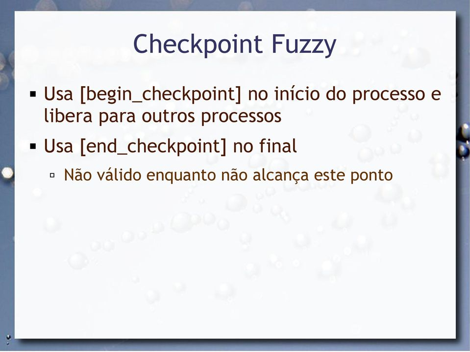 outros processos Usa [end_checkpoint] no