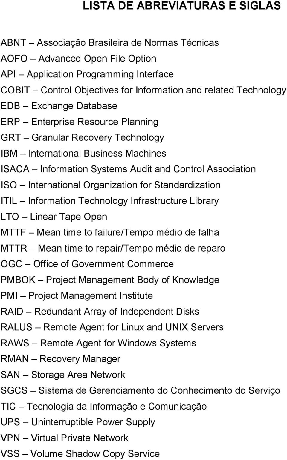International Organization for Standardization ITIL Information Technology Infrastructure Library LTO Linear Tape Open MTTF Mean time to failure/tempo médio de falha MTTR Mean time to repair/tempo