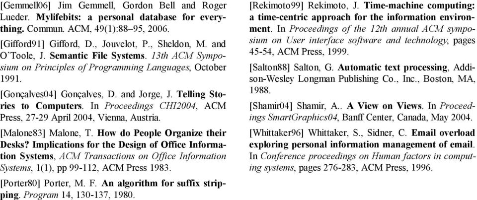 In Proceedings CHI2004, ACM Press, 27-29 April 2004, Vienna, Austria. [Malone83] Malone, T. How do People Organize their Desks?