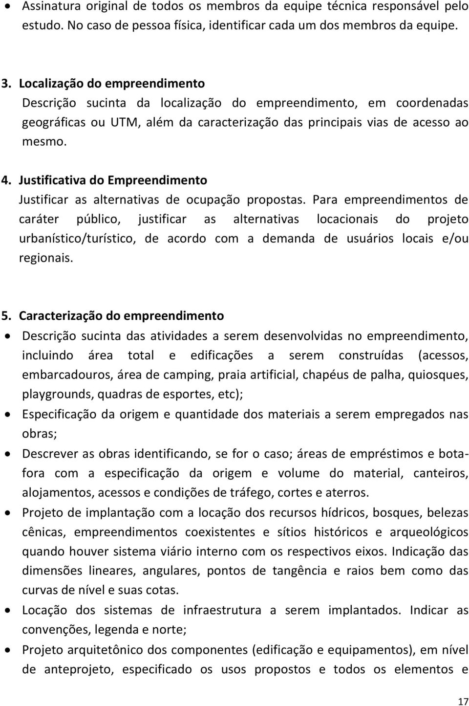 Justificativa do Empreendimento Justificar as alternativas de ocupação propostas.