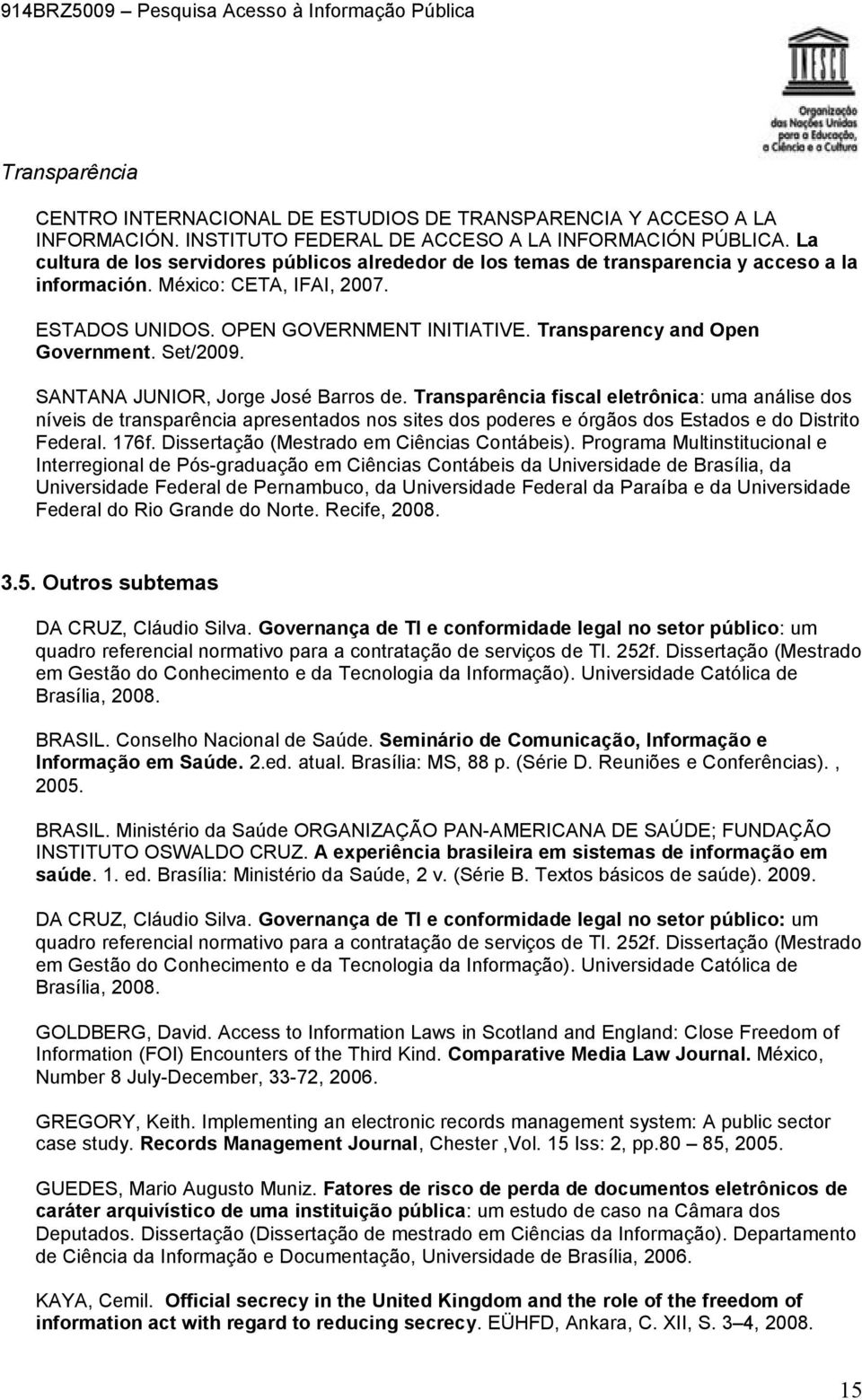 Transparency and Open Government. Set/2009. SANTANA JUNIOR, Jorge José Barros de.