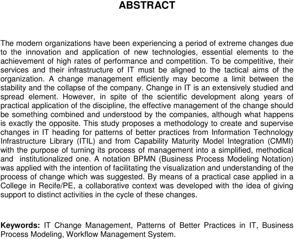 A change management efficiently may become a limit between the stability and the collapse of the company. Change in IT is an extensively studied and spread element.