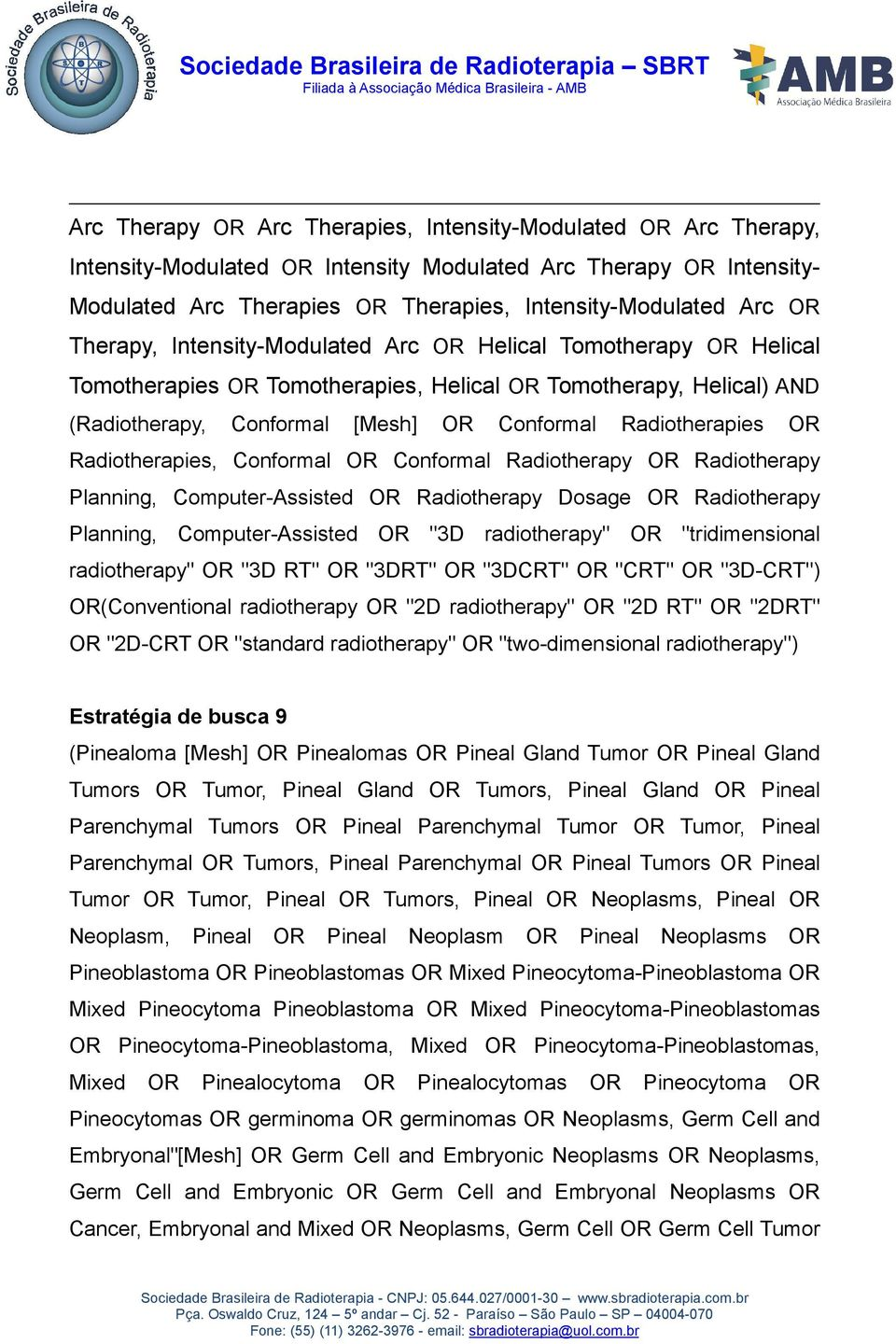 "Radiotherapies, Conformal OR Conformal Radiotherapy OR Radiotherapy Planning, Computer-Assisted OR Radiotherapy Dosage OR Radiotherapy Planning, Computer-Assisted OR ""3D radiotherapy"" OR"