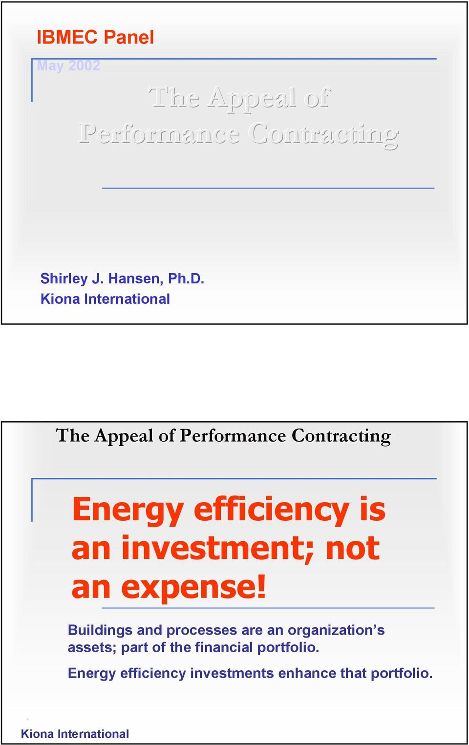 The Appeal of Performance Contracting Energy efficiency is an investment; not