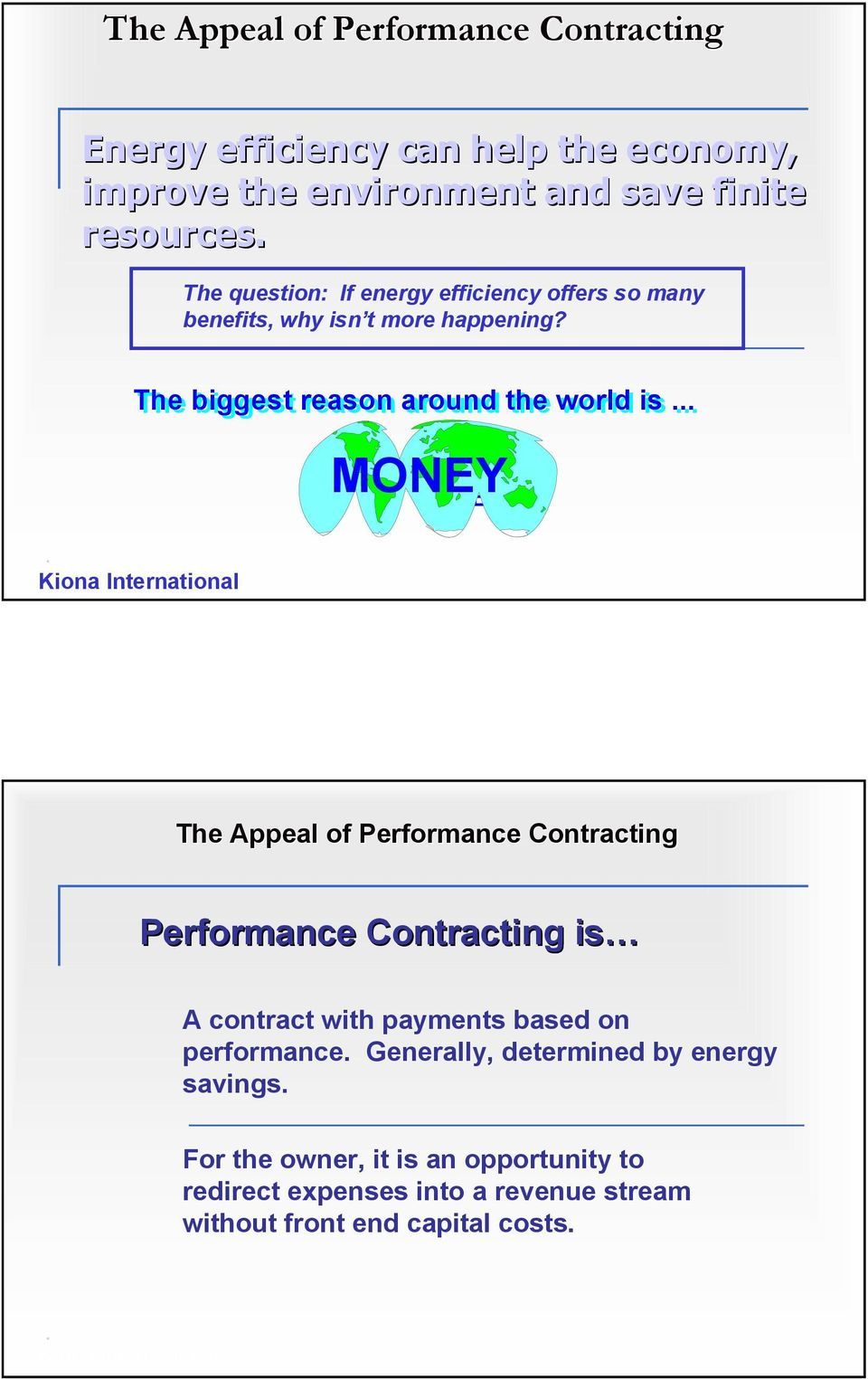 ... MONEY MONEY The Appeal of Performance Contracting Performance Contracting is A contract with payments based on performance.