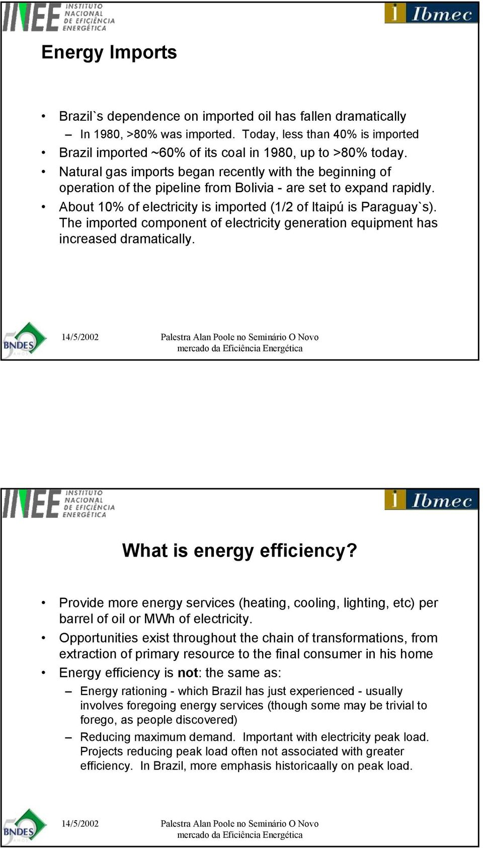 The imported component of electricity generation equipment has increased dramatically. 14/5/2002 Palestra Alan Poole no Seminário O Novo mercado da Eficiência Energética What is energy efficiency?