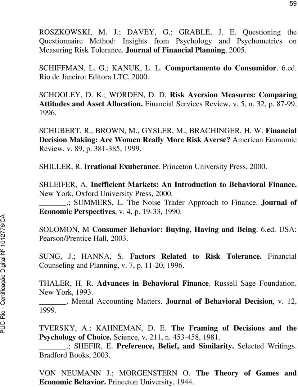 Financial Services Review, v. 5, n. 32, p. 87-99, 1996. SCHUBERT, R., BROWN, M., GYSLER, M., BRACHINGER, H. W. Financial Decision Making: Are Women Really More Risk Averse?