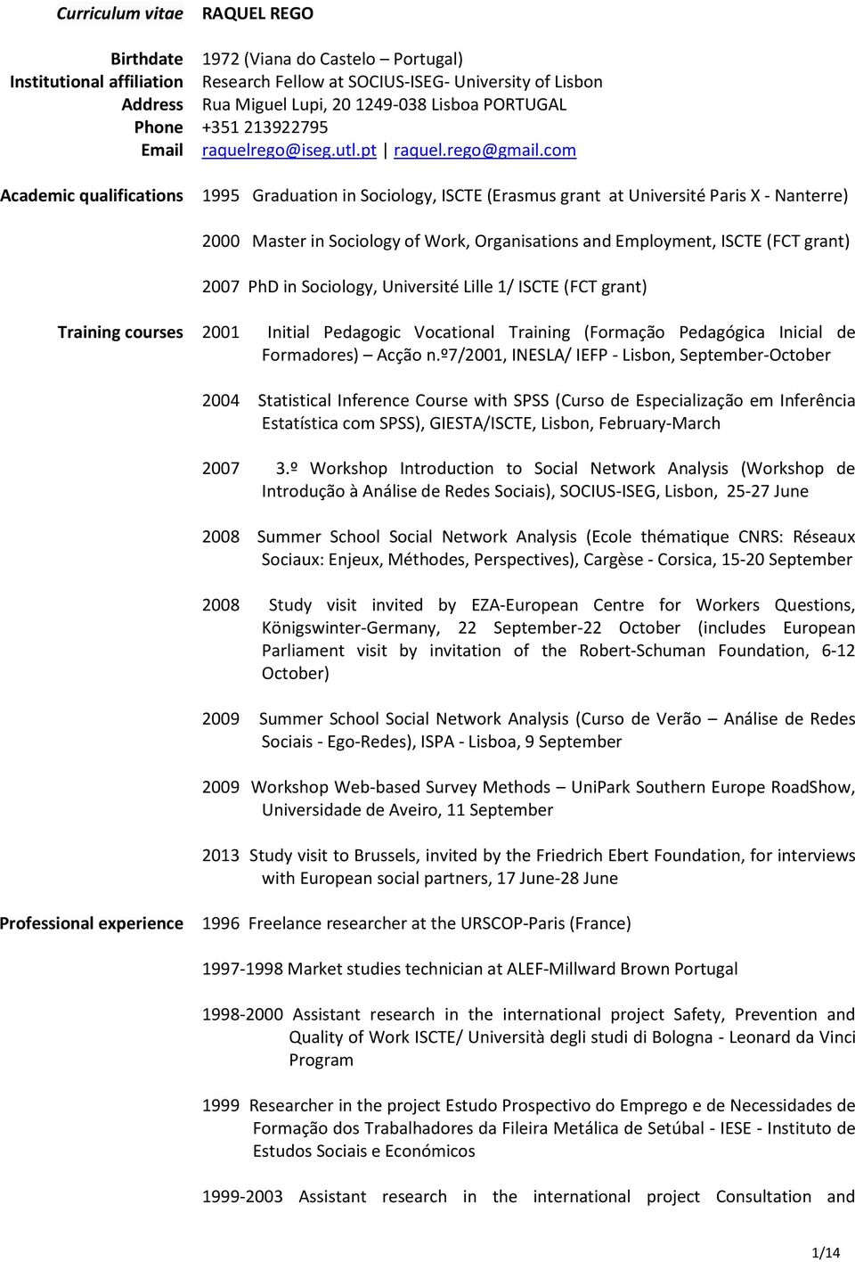 com Academic qualifications 1995 Graduation in Sociology, ISCTE (Erasmus grant at Université Paris X - Nanterre) 2000 Master in Sociology of Work, Organisations and Employment, ISCTE (FCT grant) 2007