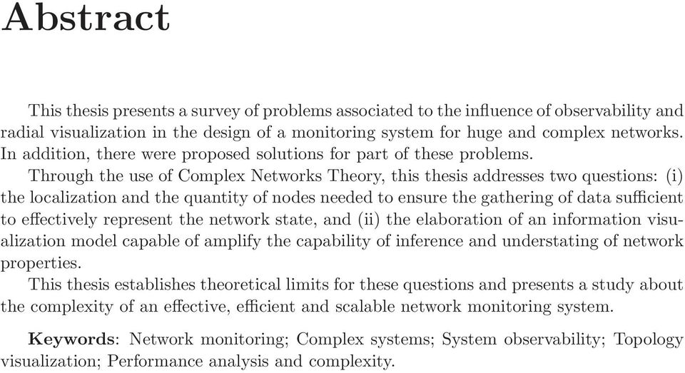 Through the use of Complex Networks Theory, this thesis addresses two questions: (i) the localization and the quantity of nodes needed to ensure the gathering of data sufficient to effectively