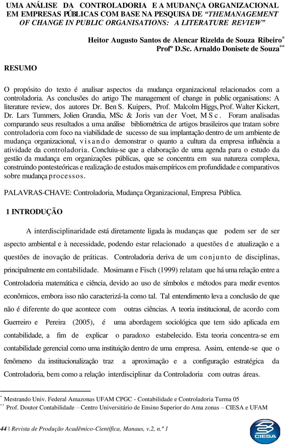 As conclusões do artigo The management of change in public organisations: A literature review, dos autores Dr. Ben S. Kuipers, Prof. Malcolm Higgs, Prof. Walter Kickert, Dr.