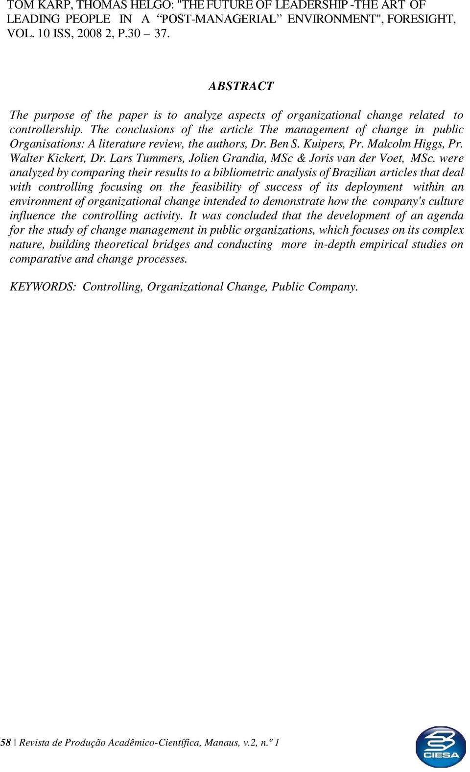 The conclusions of the article The management of change in public Organisations: A literature review, the authors, Dr. Ben S. Kuipers, Pr. Malcolm Higgs, Pr. Walter Kickert, Dr.