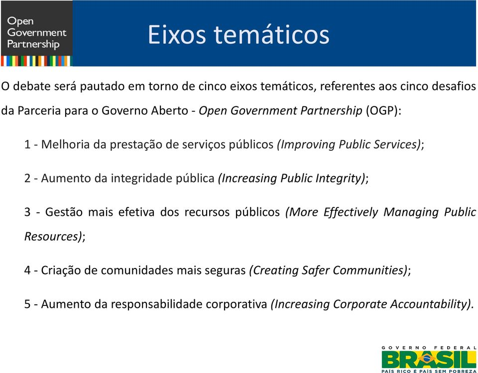 pública (Increasing Public Integrity); 3 - Gestão mais efetiva dos recursos públicos (More Effectively Managing Public Resources); 4 -