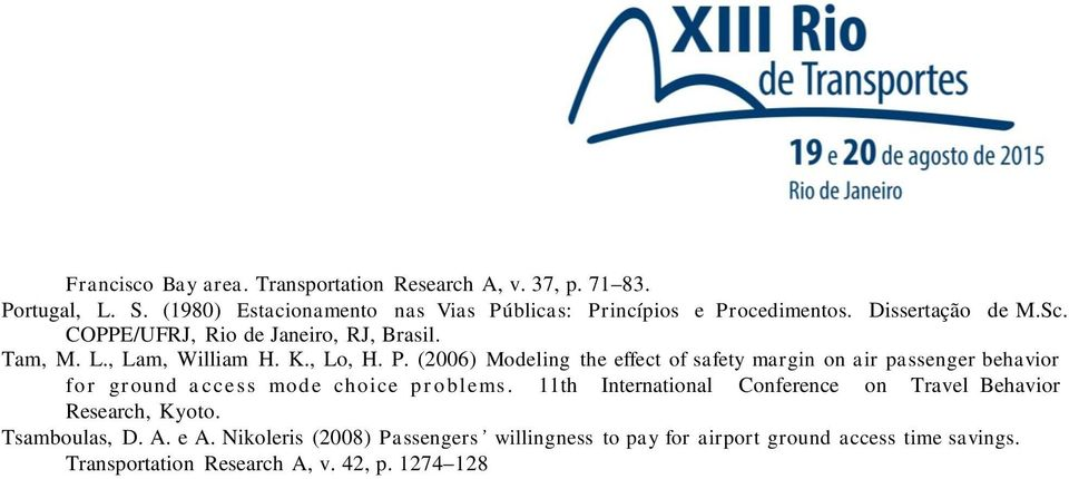 , Lam, William H. K., Lo, H. P. (2006) Modeling the effect of safety margin on air passenger behavior f or ground access mode choice problems.