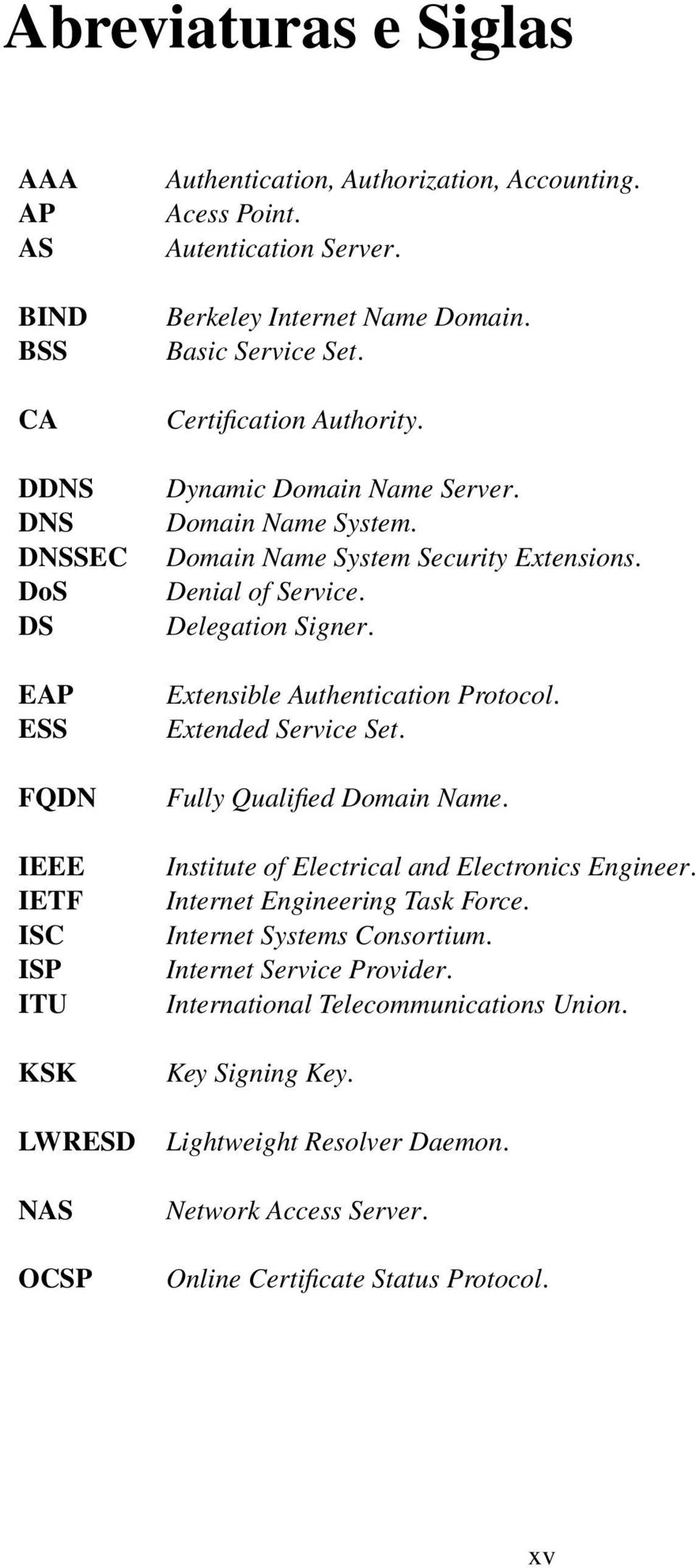 Denial of Service. Delegation Signer. Extensible Authentication Protocol. Extended Service Set. Fully Qualied Domain Name. Institute of Electrical and Electronics Engineer.