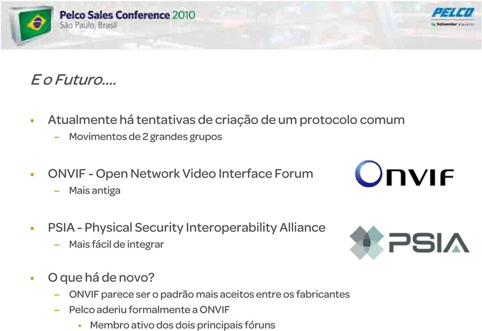 ONVIF - Open Network Video Interface Forum Mais antiga PSIA - Physical Security