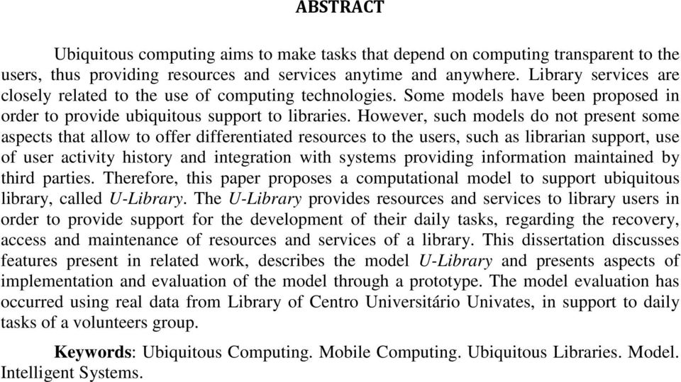 However, such models do not present some aspects that allow to offer differentiated resources to the users, such as librarian support, use of user activity history and integration with systems