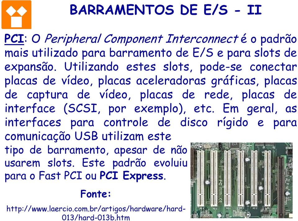 interface (SCSI, por exemplo), etc.