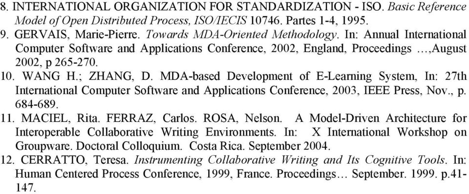 MDA-based Development of E-Learning System, In: 27th International Computer Software and Applications Conference, 2003, IEEE Press, Nov., p. 684-689. 11. MACIEL, Rita. FERRAZ, Carlos. ROSA, Nelson.