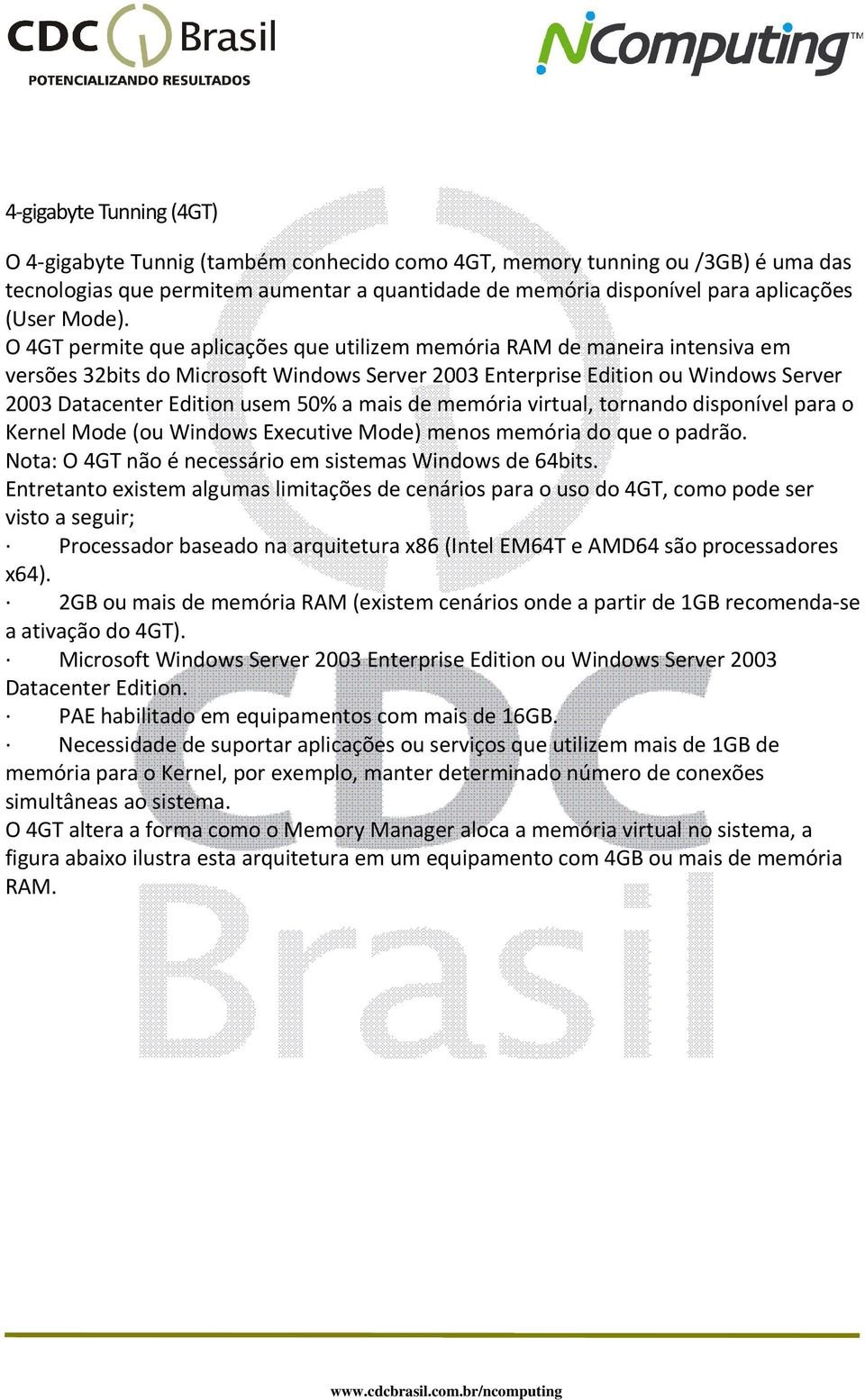 O 4GT permite que aplicações que utilizem memória RAM de maneira intensiva em versões 32bits do Microsoft Windows Server 2003 Enterprise Edition ou Windows Server 2003 Datacenter Edition usem 50% a