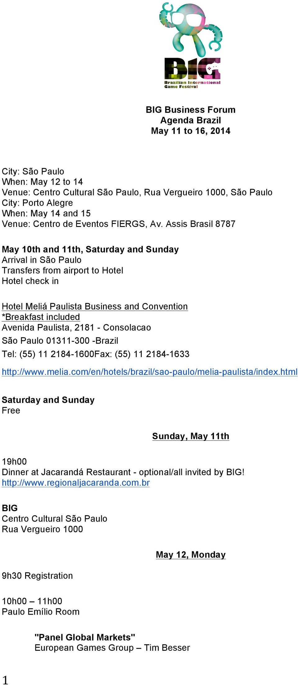 Assis Brasil 8787 May 10th and 11th, Saturday and Sunday Arrival in São Paulo Transfers from airport to Hotel Hotel check in Hotel Meliá Paulista Business and Convention *Breakfast included Avenida