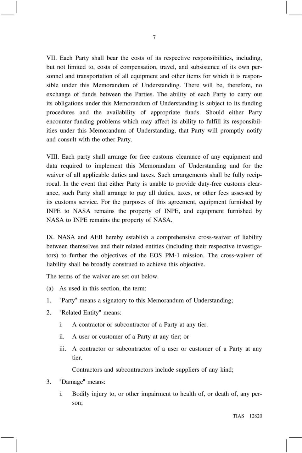 equipment and other items for which it is responsible under this Memorandum of Understanding. There will be, therefore, no exchange of funds between the Parties.