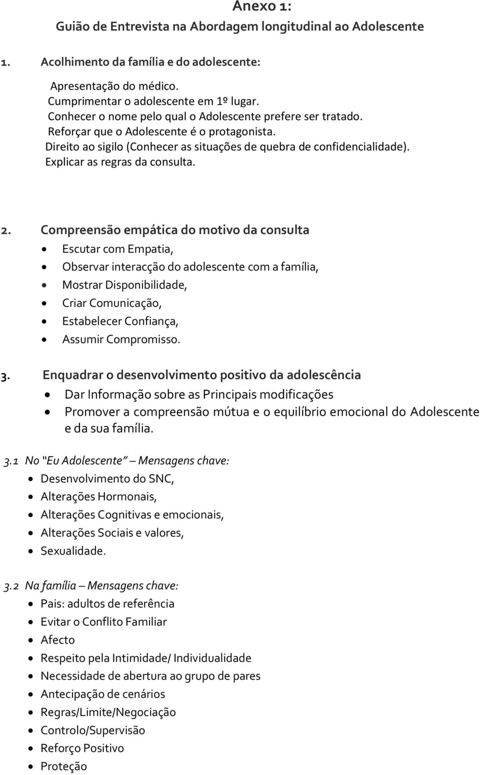 Explicar as regras da consulta. 2.