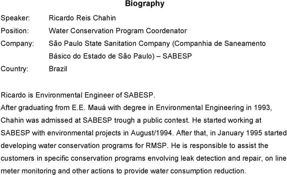 He started working at SABESP with environmental projects in August/1994. After that, in January 1995 started developing water conservation programs for RMSP.