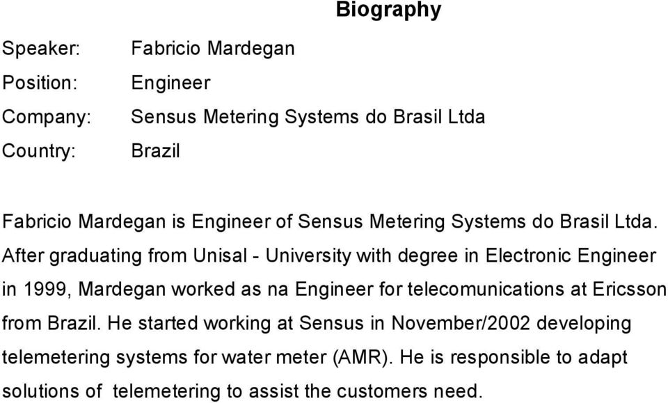 After graduating from Unisal University with degree in Electronic Engineer in 1999, Mardegan worked as na Engineer for