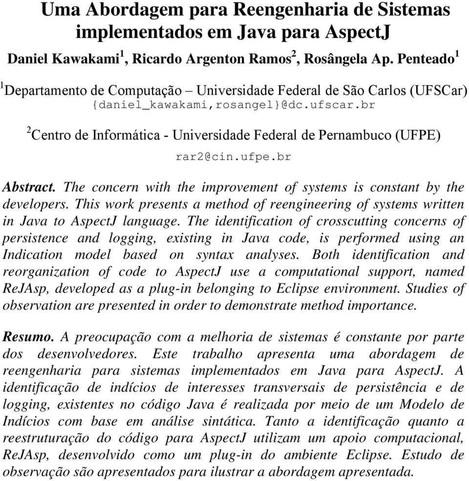 br 2 Centro de Informática - Universidade Federal de Pernambuco (UFPE) rar2@cin.ufpe.br Abstract. The concern with the improvement of systems is constant by the developers.