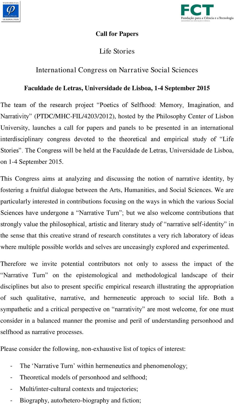 interdisciplinary congress devoted to the theoretical and empirical study of Life Stories. The Congress will be held at the Faculdade de Letras, Universidade de Lisboa, on 1-4 September 2015.