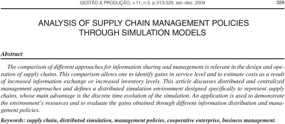 operation of supply chains. This comparison allows one to identify gains in service level and to estimate costs as a result of increased information exchange or increased inventory levels.