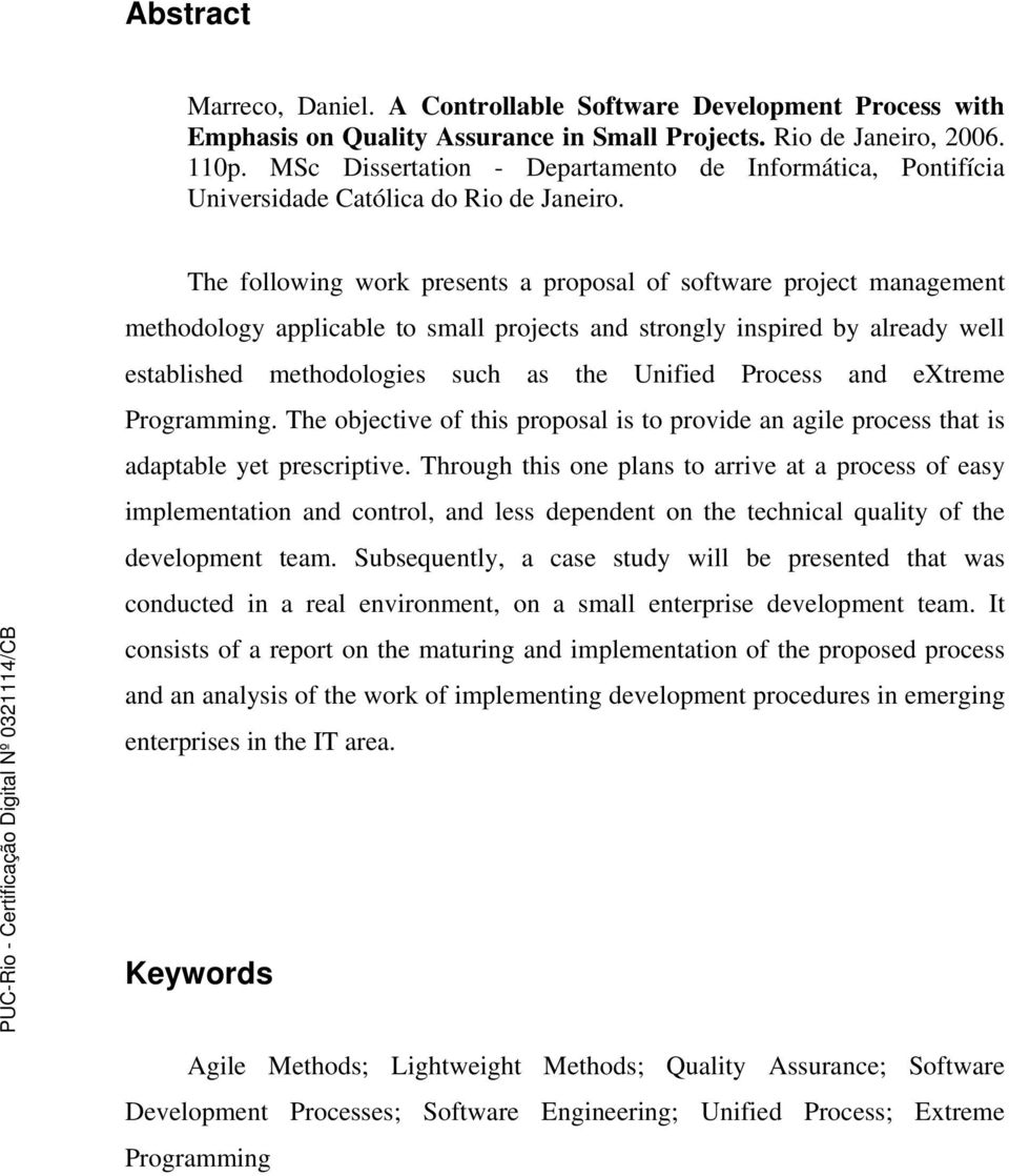 The following work presents a proposal of software project management methodology applicable to small projects and strongly inspired by already well established methodologies such as the Unified