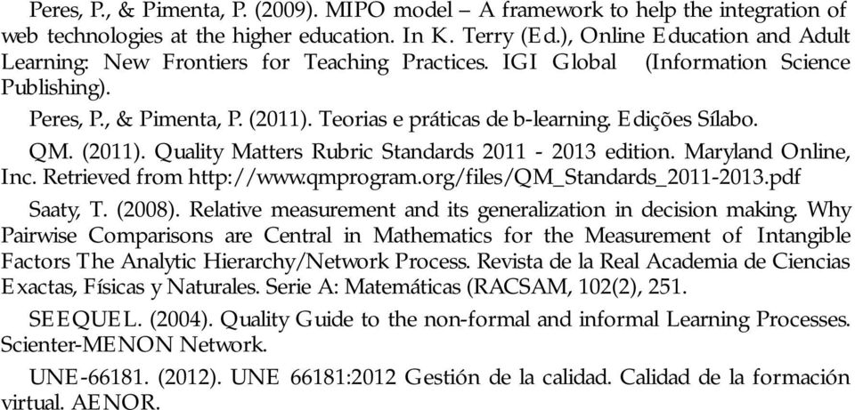 Edições Sílabo. QM. (2011). Quality Matters Rubric Standards 2011-2013 edition. Maryland Online, Inc. Retrieved from http://www.qmprogram.org/files/qm_standards_2011-2013.pdf Saaty, T. (2008).