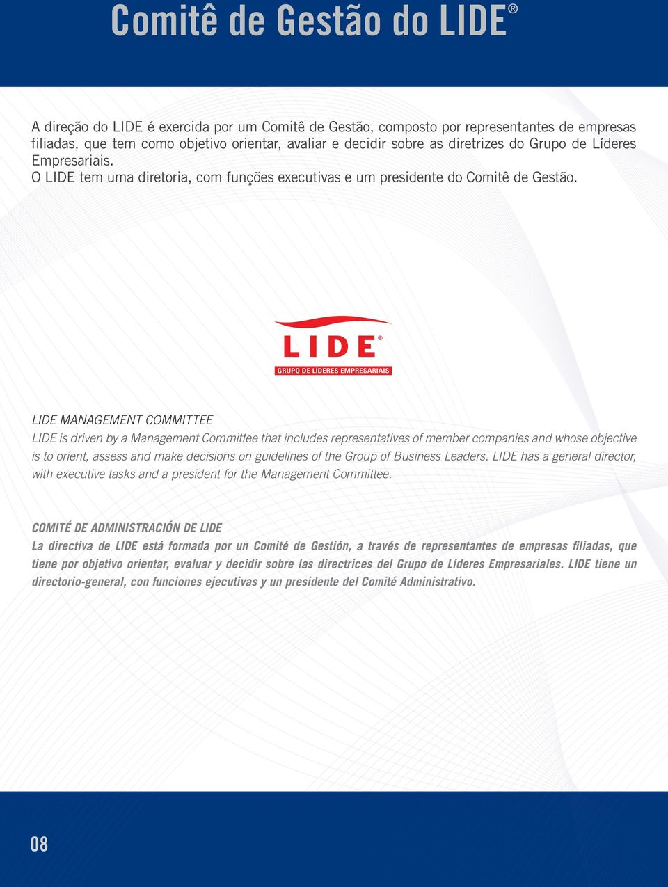 LIDE Management Committee LIDE is driven by a Management Committee that includes representatives of member companies and whose objective is to orient, assess and make decisions on guidelines of the