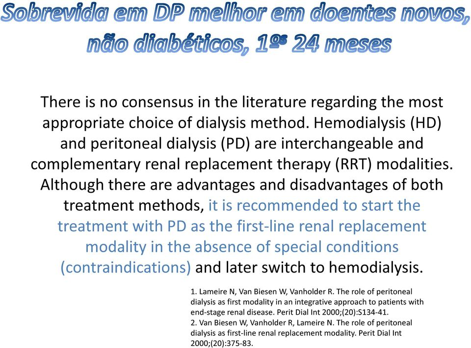 Although there are advantages and disadvantages of both treatment methods, it is recommended to start the treatment with PD as the first-line renal replacement modality in the absence of special