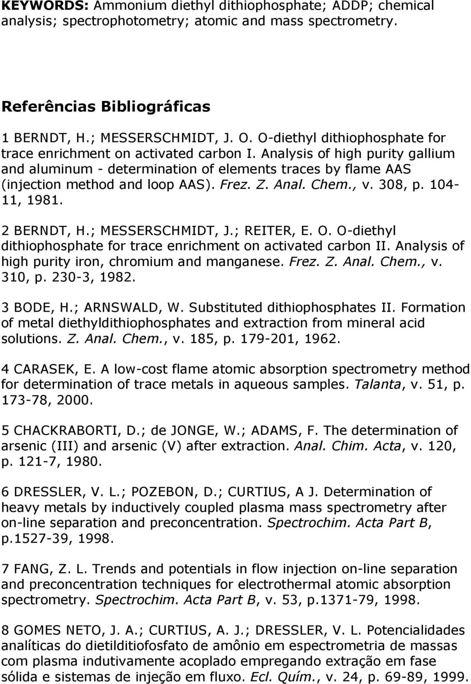 Frez. Z. Anal. Chem., v. 308, p. 104-11, 1981. 2 BERNDT, H.; MESSERSCHMIDT, J.; REITER, E. O. O-diethyl dithiophosphate for trace enrichment on activated carbon II.