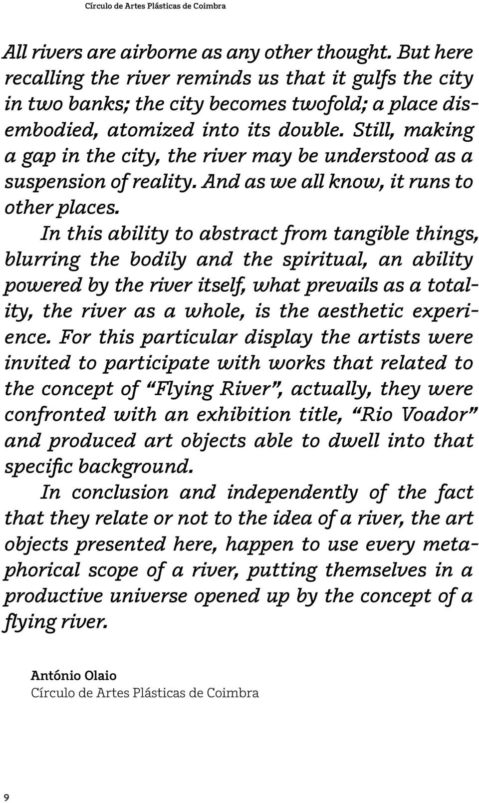In this ability to abstract from tangible things, blurring the bodily and the spiritual, an ability powered by the river itself, what prevails as a totality, the river as a whole, is the aesthetic